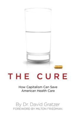 Cure: How Capitalism Can Save American Health Care