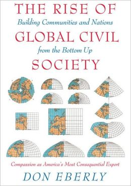 Rise of Global Civil Society: Building Communities and Nations from the Bottom Up