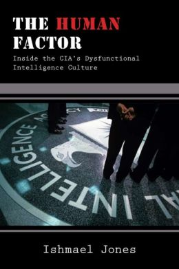 Human Factor: Inside the CIA's Dysfunctional Intelligence Culture