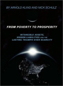 From Poverty to Prosperity: Intangible Assets, Hidden Liabilities and The Lasting Triumph over Scarcity