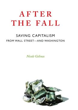 After the Fall: Saving Capitalism from Wall Street and Washington