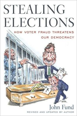 Stealing Elections, Revised and Updated: How Voter Fraud Threatens Our Democracy