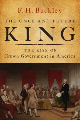 The Once and Future King: The Rise of Crown Government in America