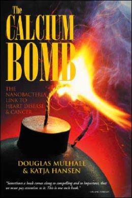 Calcium Bomb: The Nanobacteria Link to Heart Disease and Cancer