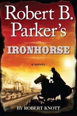 Robert B. Parker's Ironhorse (Virgil Cole/Everett Hitch Series #5)