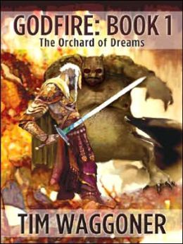 Godfire: The Orchard of Dreams, Book 1