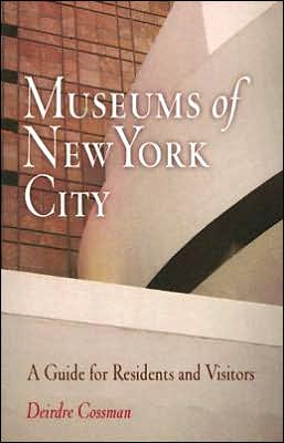 Museums of New York City: A Guide for Residents and Visitors