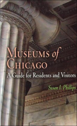 Museums of Chicago: A Guide for Residents and Visitors