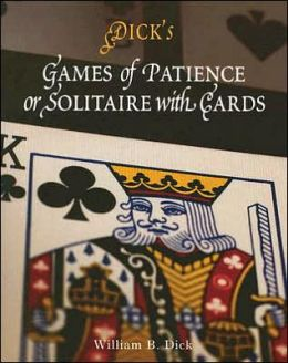 Dick's Games of Patience: Or Solitaire with Cards