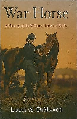War Horse: A History of the Military Horse and Rider