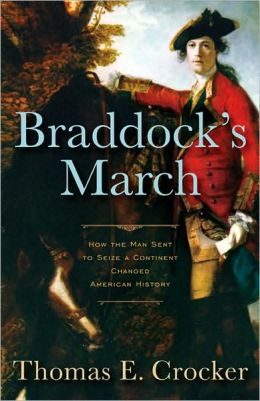 Braddock's March: How the Man Sent to Seize a Continent Changed American History