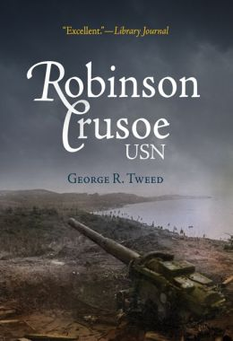 Robinson Crusoe, USN: The Adventures of George R. Tweed Rm1c on Japanese-Held Guam