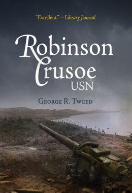 Robinson Crusoe, USN: The Adventures of George R. Tweed Rm1c on Japanese-Held Guam