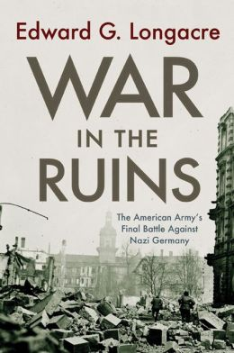 War in the Ruins: The American Army's Final Battle Against Nazi Germany