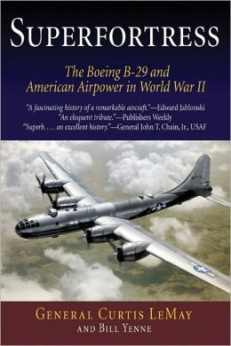 Superfortress: The Boeing B-29 and American Airpower in World War II