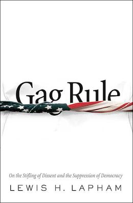 Gag Rule: On the Suppression of Dissent and Stifling of Democracy