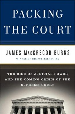Packing the Court: The Rise of Judicial Power and the Coming Crisis of the Supreme Court