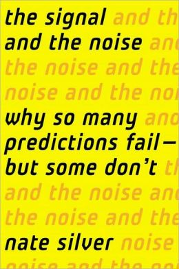 The Signal and the Noise: Why Most Predictions Fail-But Some Don't