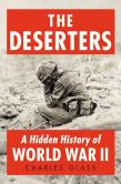 Book Cover Image. Title: The Deserters:  A Hidden History of World War II, Author: Charles Glass