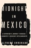 Book Cover Image. Title: Midnight in Mexico:  A Reporter's Journey Through a Country's Descent into Darkness, Author: Alfredo Corchado