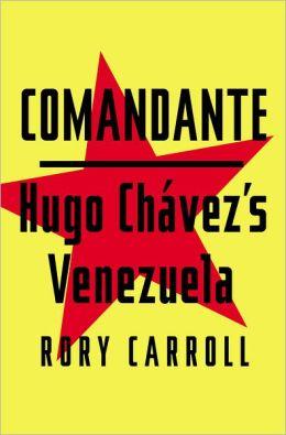 Comandante: Hugo Chavez's Venezuela