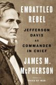 Book Cover Image. Title: Embattled Rebel:  Jefferson Davis as Commander in Chief, Author: James M. McPherson