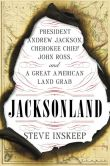Book Cover Image. Title: Jacksonland:  President Andrew Jackson, Cherokee Chief John Ross, and a Great American Land Grab, Author: Steve Inskeep