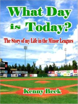 What Day is Today: The Story of My Life in the Minor Leagues