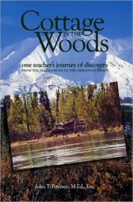 Cottage in the Woods: One Teachers Journey of Discovery from the Alaska Bush to the Oregon Outback