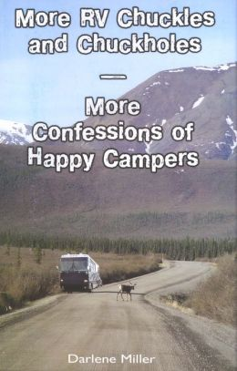More RV Chuckles and Chuckholes: More Confessions of Happy Campers