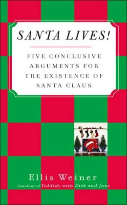 Santa Lives!: Five Conclusive Arguments for the Existence of Santa Claus