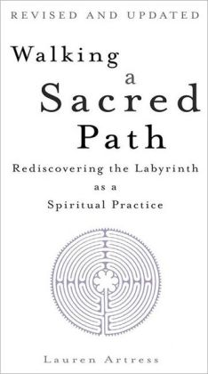 Walking a Sacred Path: Rediscovering the Labyrinth as a Spiritual Practice