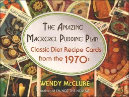 The Amazing Mackerel Pudding Plan: Classic Diet Recipe Cards from the 1970s