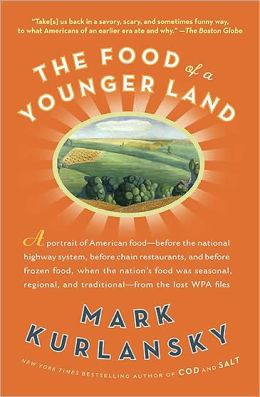 The Food of a Younger Land: A portrait of American food- before the national highway system, before chainrestaurants, and before frozen food, when the nation's foodwas seasonal,regional, and traditional- from the lost WPA files