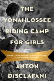 Book Cover Image. Title: The Yonahlossee Riding Camp for Girls:  A Novel, Author: Anton DiSclafani