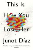 Book Cover Image. Title: This Is How You Lose Her, Author: Junot Diaz