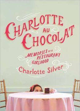 Charlotte Au Chocolat: Memories of a Restaurant Girlhood