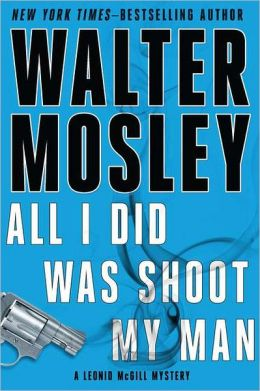 All I Did Was Shoot My Man (Leonid McGill Series #4)