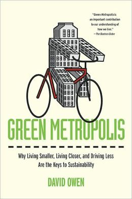 Green Metropolis: Why Living Smaller, Living Closer, and Driving Less are theKeys toSustainability