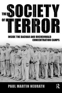 The Society of Terror: Inside the Dachau and Buchenwald Concentration Camps