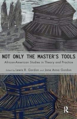 Not Only the Master's Tools: African American Studies in Theory and Practice