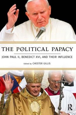 The Political Papacy: John Paul II, Benedict XVI, and Their Influence