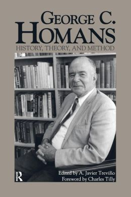 George C. Homans: History, Theory, and Method