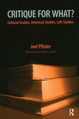 Critique for What?: Cultural Studies, American Studies, Left Studies