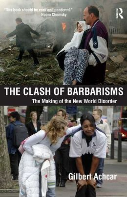 The Clash of Barbarisms: The Making of the New World Disorder