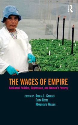 The Wages of Empire: Neoliberal Policies, Repression, and Women's Poverty