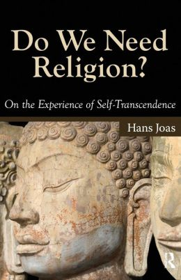 Do We Need Religion?: On the Experience of Self-Transcendence