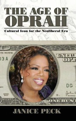 The Age of Oprah: Cultural Icon for the Neoliberal Era