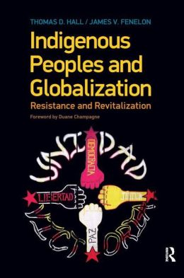 Indigenous Peoples and Globalization: Resistance and Revitalization