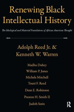 Renewing Black Intellectual History: The Ideological and Material Foundations of African American Thought